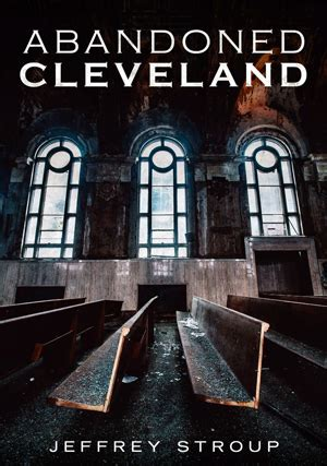 Abandoned Cleveland by Jeffrey Stroup | America Through