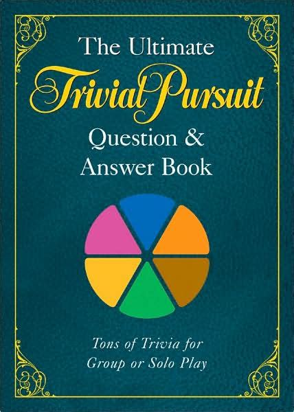 The Ultimate TRIVIAL PURSUIT Question & Answer Book by